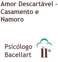 Amor Descartável - Casamento e Namoro - Bacellart Psicólogo USP