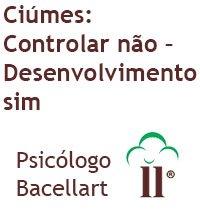 Ciúmes Controlar não - Desenvolvimento sim - Bacellart Psicólogo USP