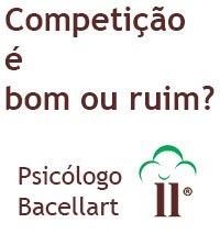 Competição é bom ou ruim - Bacellart Psicólogo USP