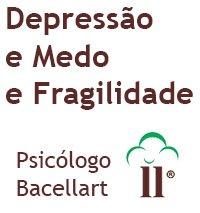 Depressão e Medo e Fragilidade - Bacellart Psicólogo USP