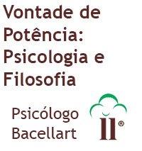 Vontade de Potência: Psicologia e Filosofia - Bacellart Psicólogo USP