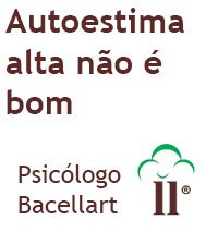 Como é Autoestima alta? - Bacellart Psicólogo USP 5