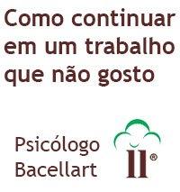 Como continuar em um trabalho que não gosta - Bacellart Psicólogo USP