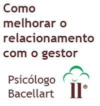 Como melhorar o relacionamento com o gestor - Bacellart Psicólogo USP