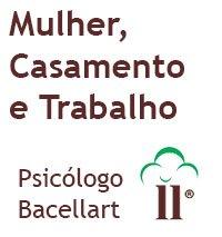 Mulher e Casamento e Trabalho - Bacellart Psicólogo USP
