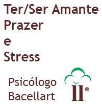 Ter Ser Amante Prazer e Stress - Bacellart Psicólogo USP