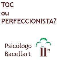 TOC ou perfeccionista Bacellart Psicólogo USP