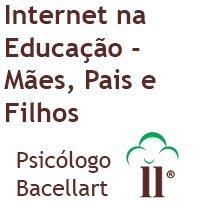 Internet na Educação - Mães Pais e Filhos - Bacellart Psicólogo USP