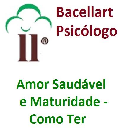 Amor Saudável e Maduro Como ter? - Bacellart Psicólogo USP
