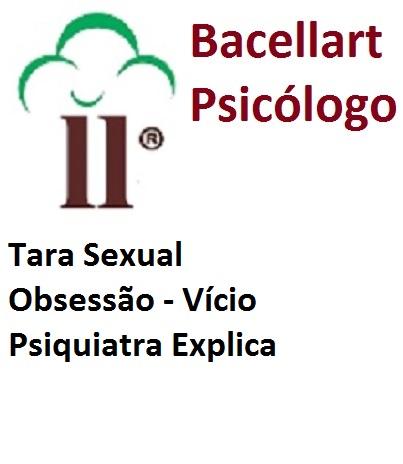 Tara Sexual - Obsessão - Compulsão - Vício - Psiquiatra explica.