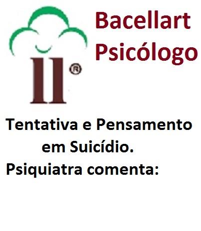 Tentativa de Suicídio Psiquiatra - Pensamento - Bacellart Psicólogo