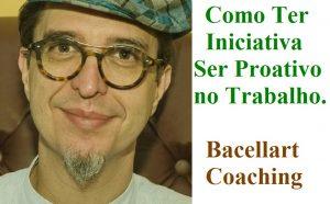 Como Ter Iniciativa Ser Proativo no Trabalho Empresa Psicólogo USP Coaching