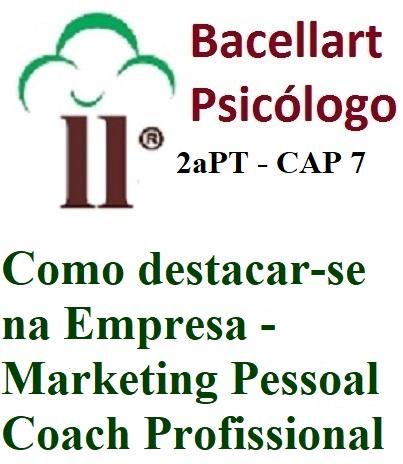 2-7 Como Destacar-se na Empresa Marketing Pessoal Bacellart Psicólogo